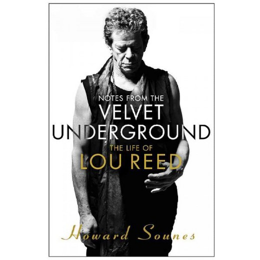 lou reed Notes From The Velvet Underground howard sounes biografía