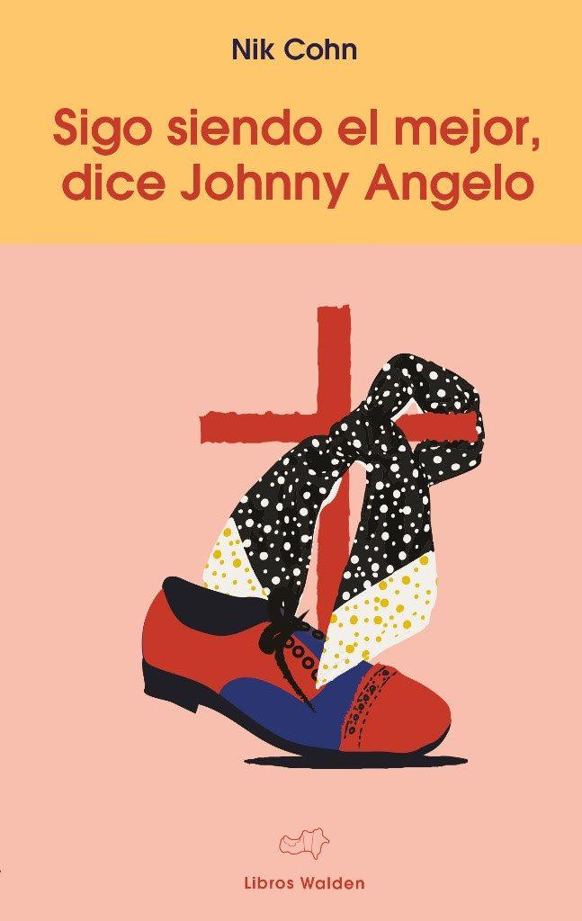 sigo siendo el mejor, dice Johnny Angelo de Nik Cohn en libros walden