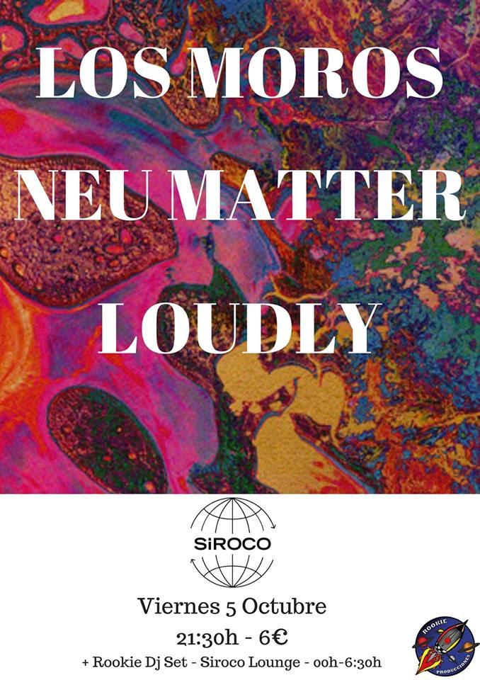 loudly los moros y neu matter en sala siroco este viernes 5 de octubre