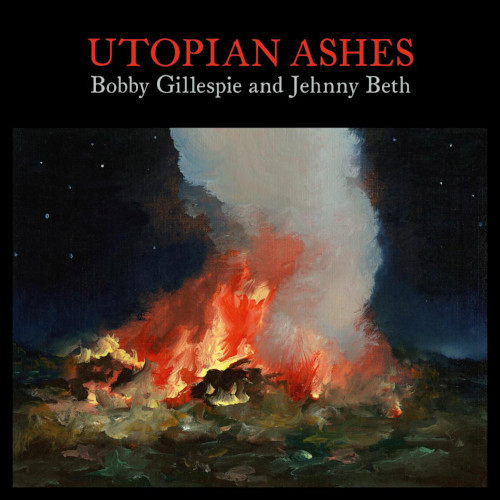 bobby gillespie and jehnny betch utopian ashes