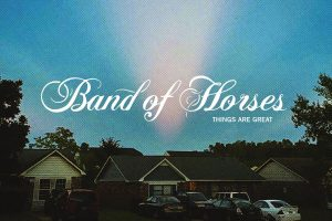 band-of-horses-things-are-great